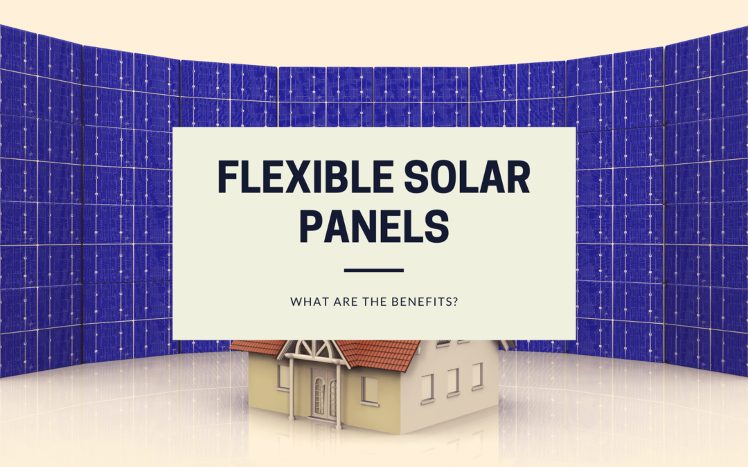 What are the benefits of Flexible Solar Panels